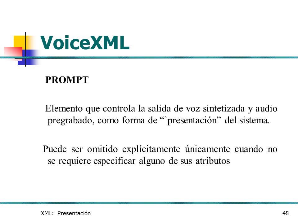 VoiceXML PROMPT. Elemento que controla la salida de voz sintetizada y audio pregrabado, como forma de `presentación del sistema.