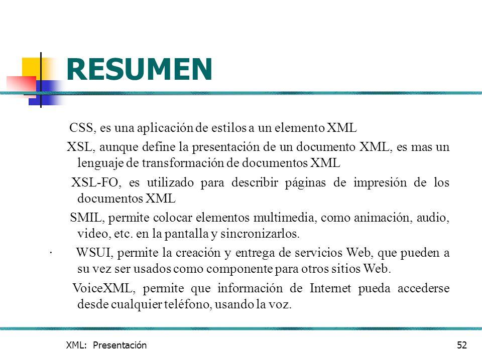 RESUMEN CSS, es una aplicación de estilos a un elemento XML