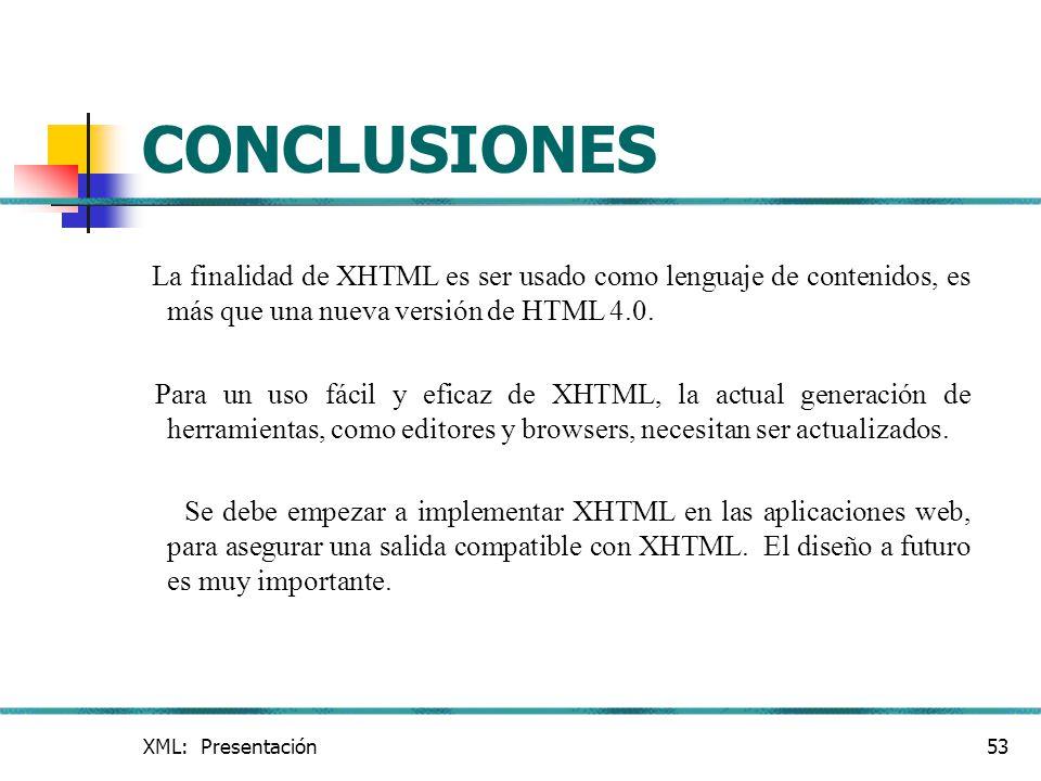 CONCLUSIONES La finalidad de XHTML es ser usado como lenguaje de contenidos, es más que una nueva versión de HTML 4.0.