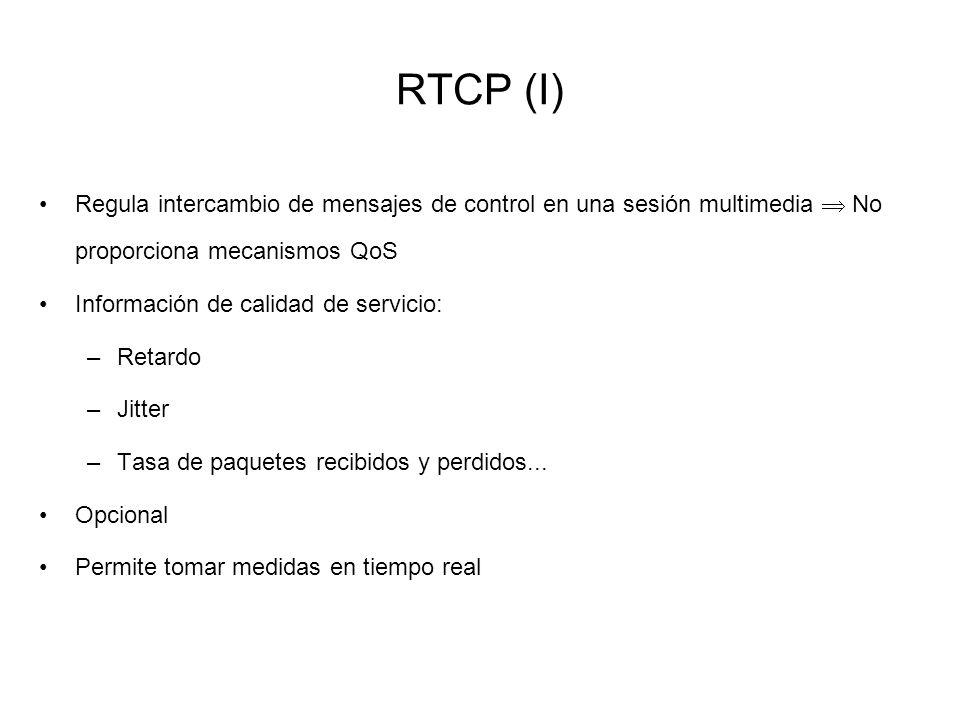 RTCP (I) Regula intercambio de mensajes de control en una sesión multimedia  No proporciona mecanismos QoS.