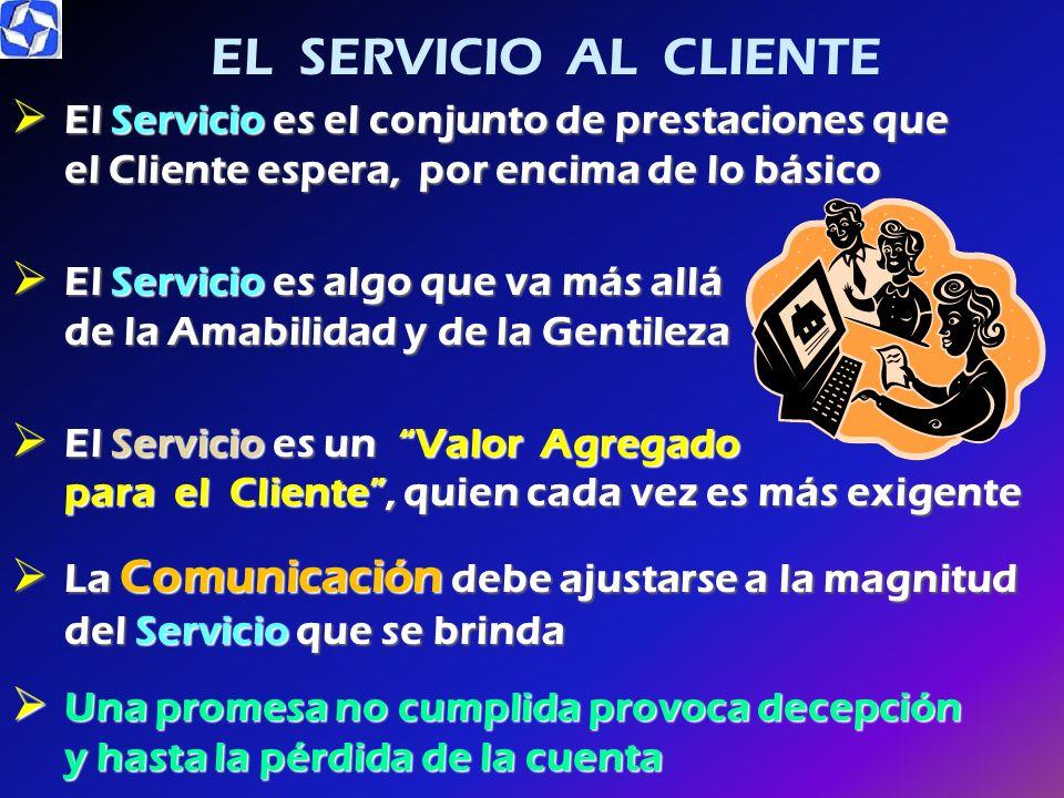 EL SERVICIO AL CLIENTE El Servicio es el conjunto de prestaciones que el Cliente espera, por encima de lo básico.