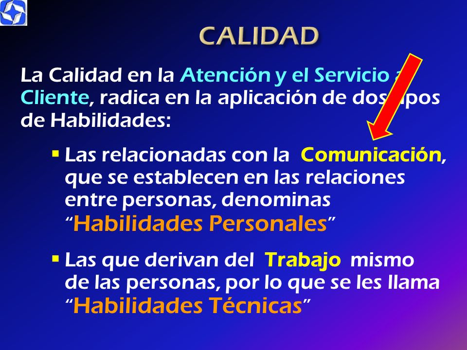 CALIDAD La Calidad en la Atención y el Servicio al Cliente, radica en la aplicación de dos tipos de Habilidades: