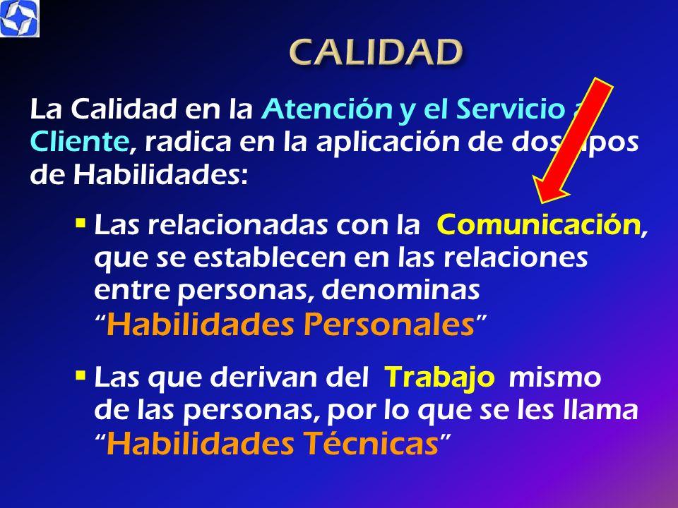 CALIDADLa Calidad en la Atención y el Servicio al Cliente, radica en la aplicación de dos tipos de Habilidades: