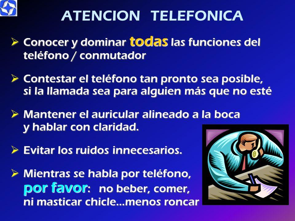 ATENCION TELEFONICA Conocer y dominar todas las funciones del teléfono / conmutador.