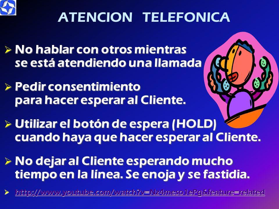 ATENCION TELEFONICA No hablar con otros mientras se está atendiendo una llamada.
