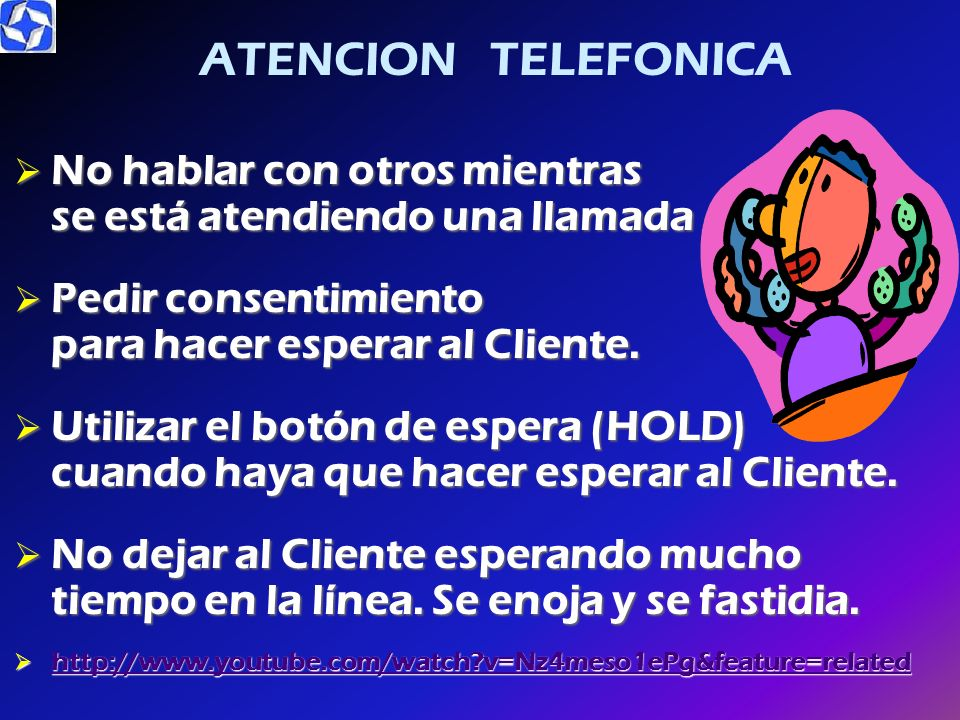 ATENCION TELEFONICANo hablar con otros mientras se está atendiendo una llamada.