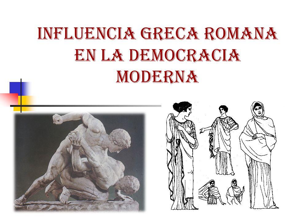 INFLUENCIA GRECA ROMANA EN LA DEMOCRACIA MODERNA