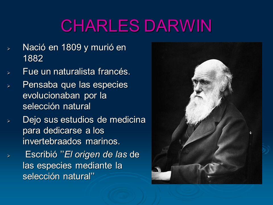 CHARLES DARWIN Nació en 1809 y murió en 1882