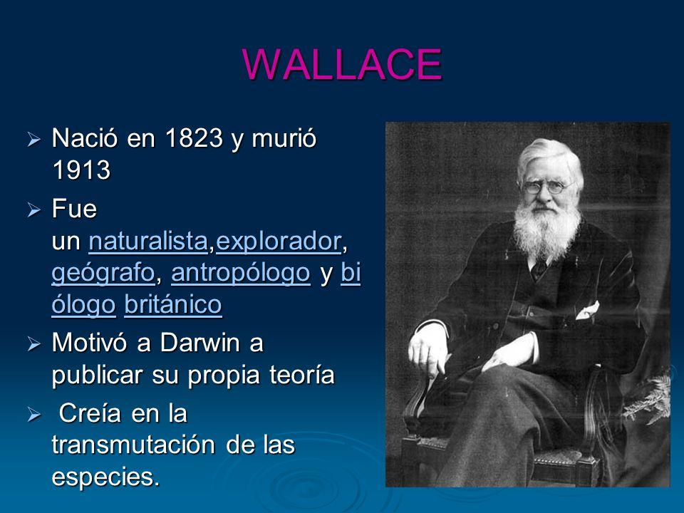 WALLACE Nació en 1823 y murió 1913