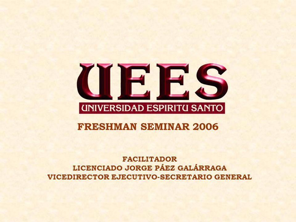 FRESHMAN SEMINAR 2006 FACILITADOR LICENCIADO JORGE PÁEZ GALÁRRAGA