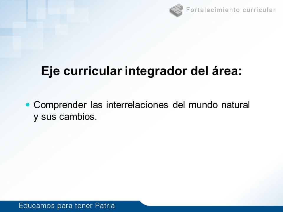 Eje curricular integrador del área: