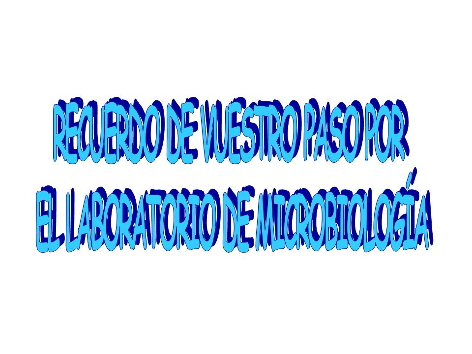 RECUERDO DE VUESTRO PASO POR EL LABORATORIO DE MICROBIOLOGÍA