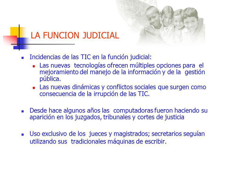 LA FUNCION JUDICIAL Incidencias de las TIC en la función judicial: