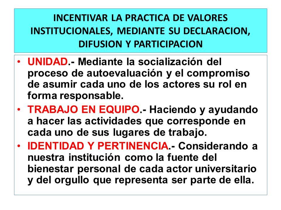 INCENTIVAR LA PRACTICA DE VALORES INSTITUCIONALES, MEDIANTE SU DECLARACION, DIFUSION Y PARTICIPACION