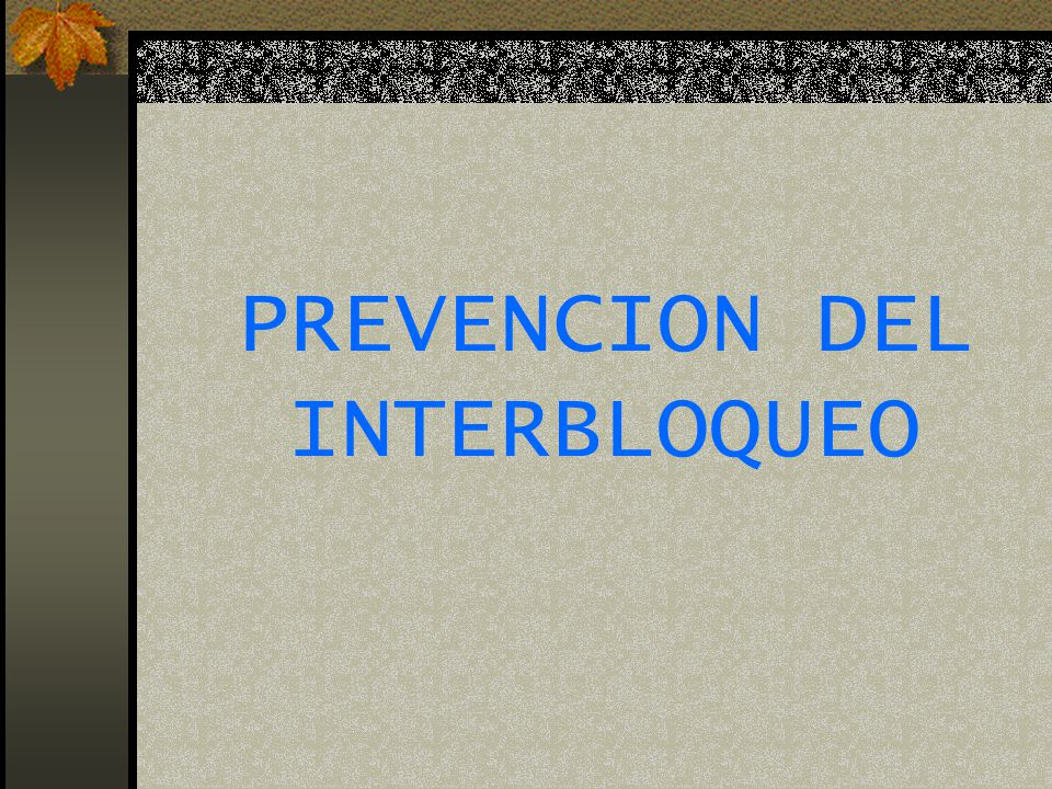 PREVENCION DEL INTERBLOQUEO
