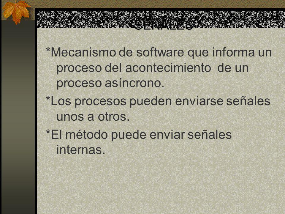 SEÑALES *Mecanismo de software que informa un proceso del acontecimiento de un proceso asíncrono.