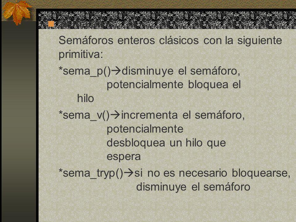 Semáforos Semáforos enteros clásicos con la siguiente primitiva: *sema_p()disminuye el semáforo, potencialmente bloquea el hilo.