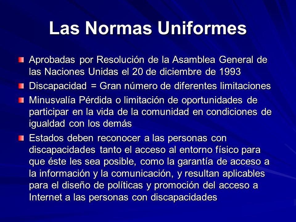 Las Normas Uniformes Aprobadas por Resolución de la Asamblea General de las Naciones Unidas el 20 de diciembre de 1993.