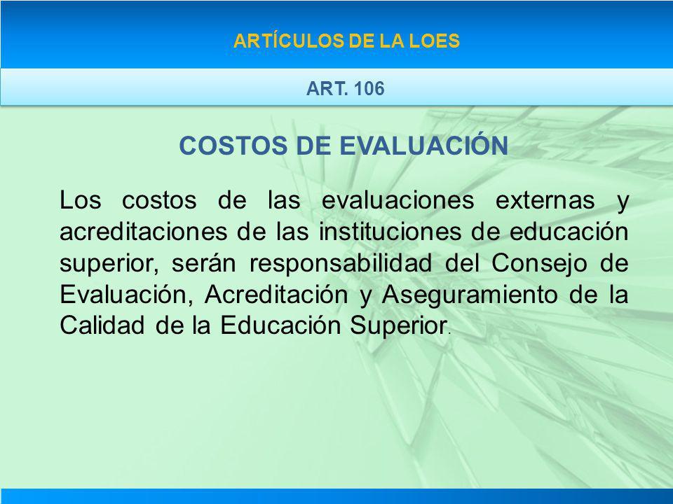 ARTÍCULOS DE LA LOES ART. 106. COSTOS DE EVALUACIÓN.
