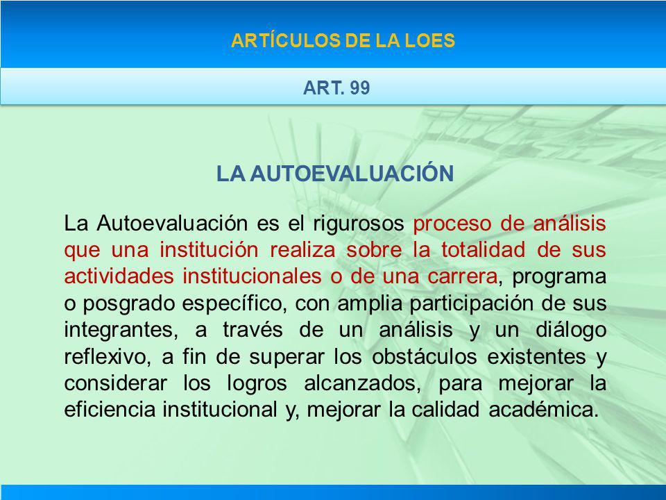 ARTÍCULOS DE LA LOES ART. 99. LA AUTOEVALUACIÓN.