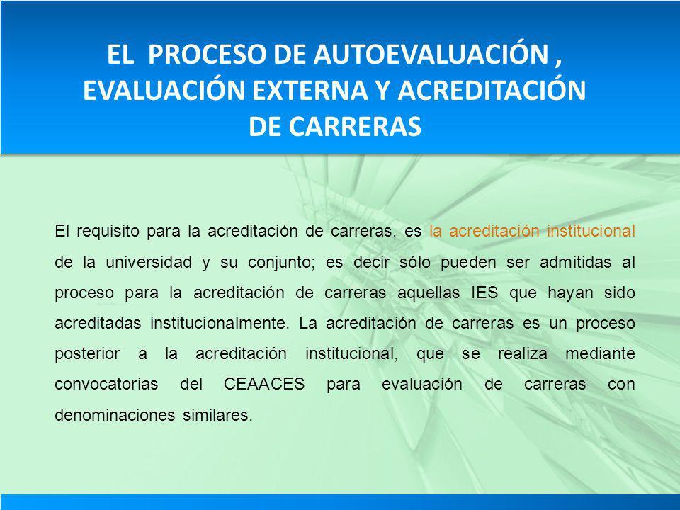 EL PROCESO DE AUTOEVALUACIÓN , EVALUACIÓN EXTERNA Y ACREDITACIÓN DE CARRERAS