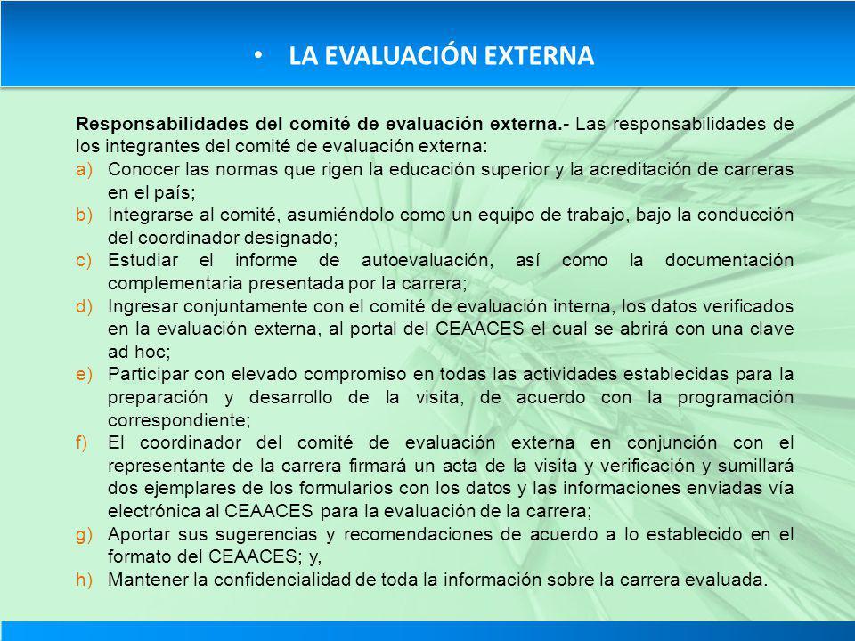 LA EVALUACIÓN EXTERNA Responsabilidades del comité de evaluación externa.- Las responsabilidades de los integrantes del comité de evaluación externa: