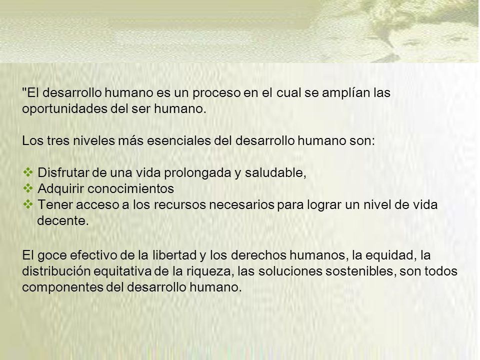 El desarrollo humano es un proceso en el cual se amplían las oportunidades del ser humano.