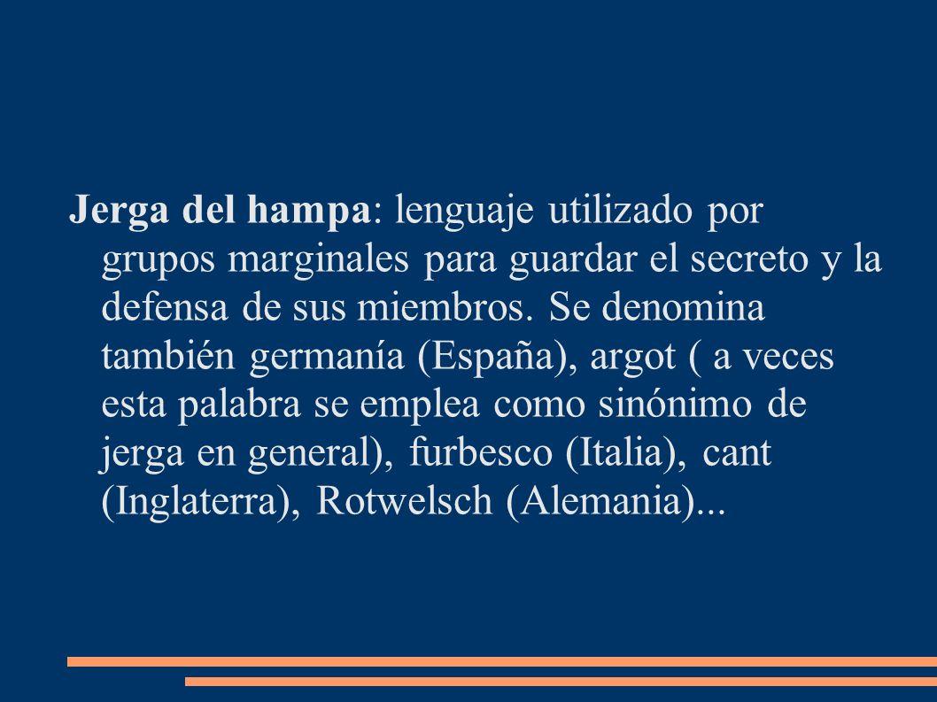 Jerga del hampa: lenguaje utilizado por grupos marginales para guardar el secreto y la defensa de sus miembros.
