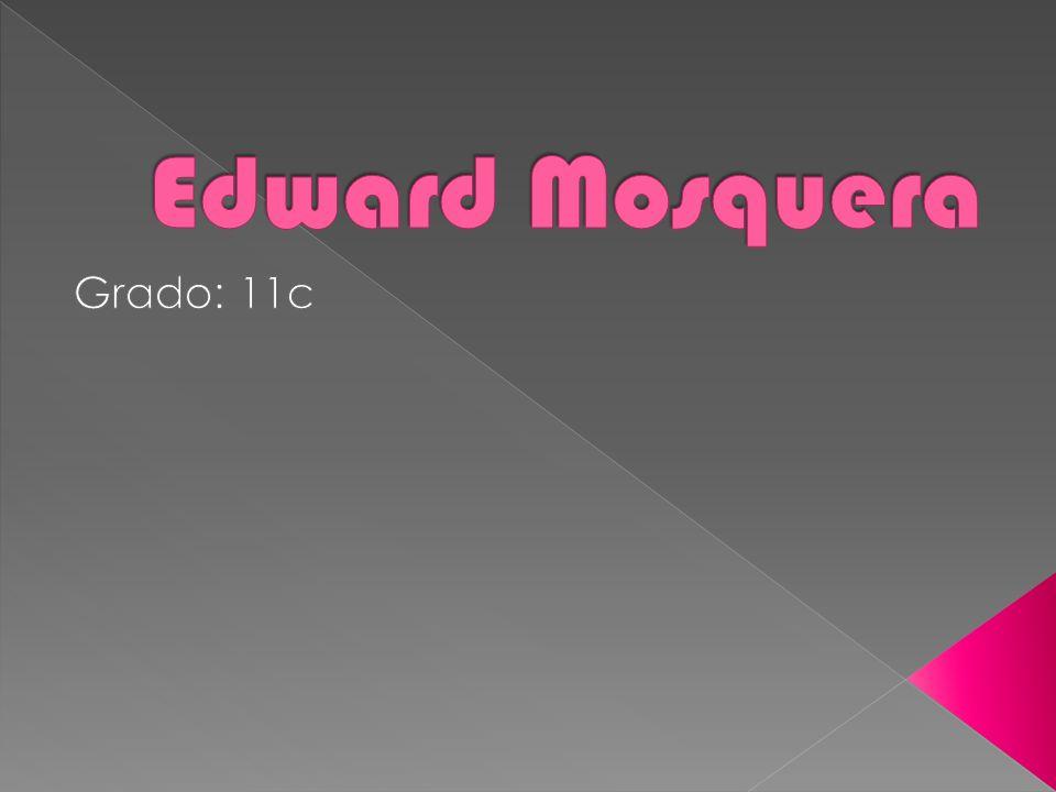 Edward Mosquera Grado: 11c