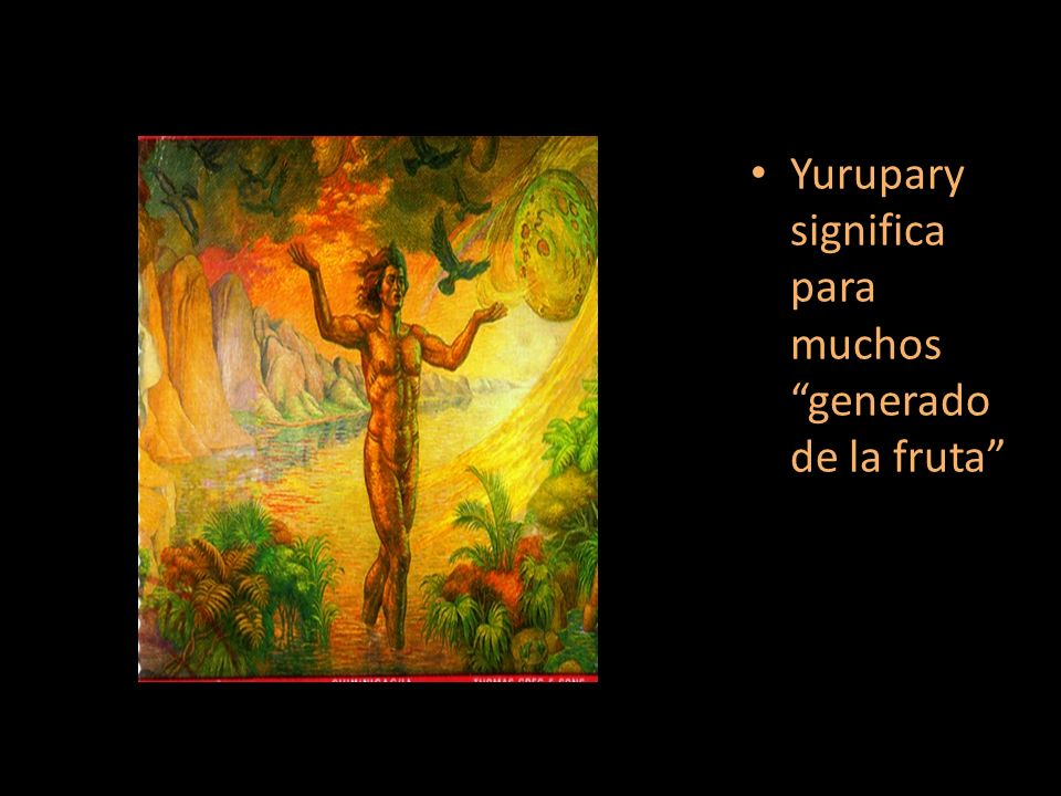 Yurupary significa para muchos generado de la fruta