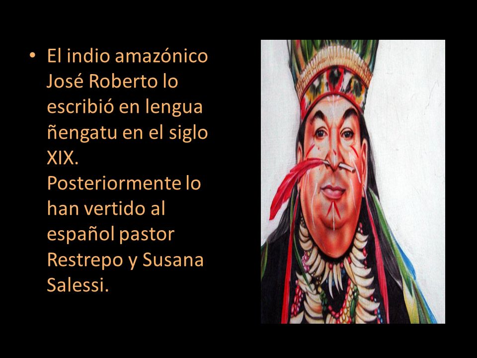 El indio amazónico José Roberto lo escribió en lengua ñengatu en el siglo XIX.
