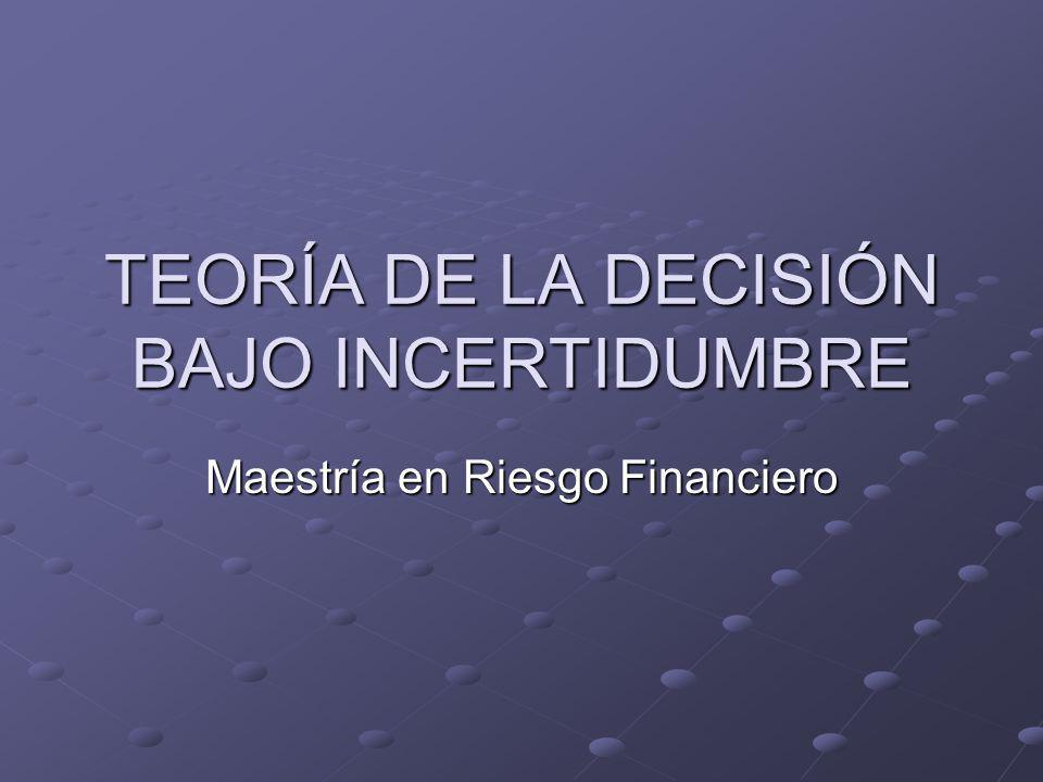 TEORÍA DE LA DECISIÓN BAJO INCERTIDUMBRE