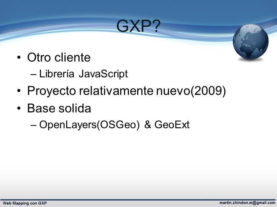 GXP Otro cliente Proyecto relativamente nuevo(2009) Base solida