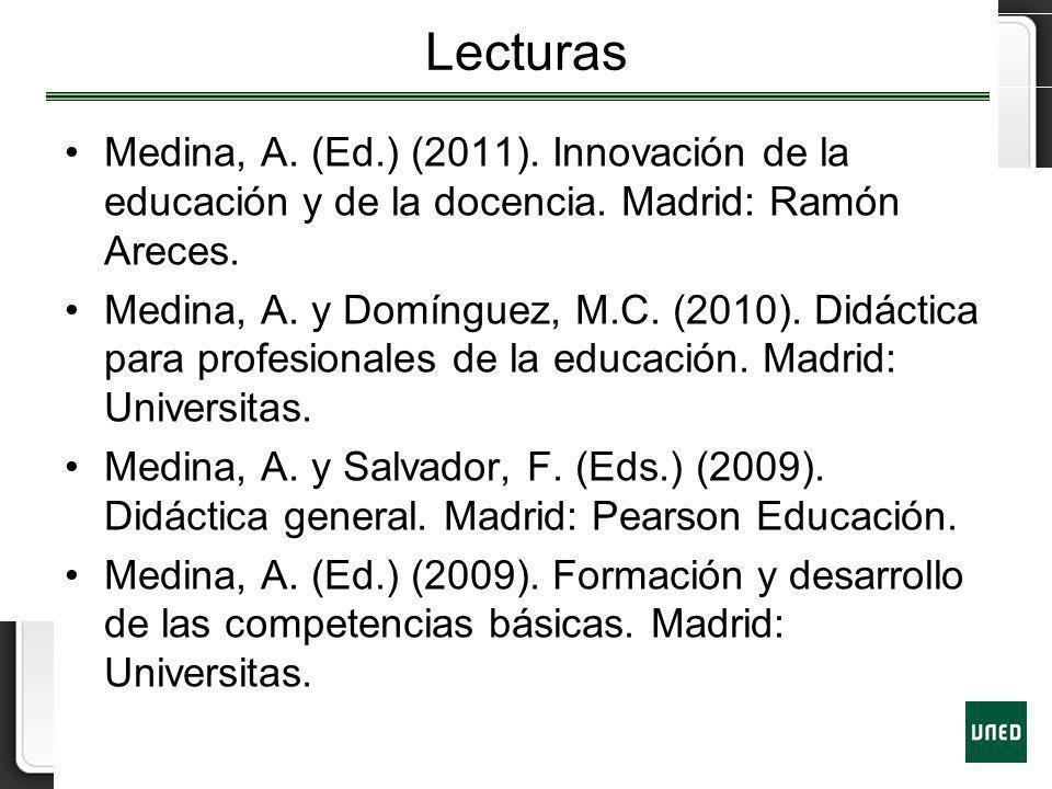 Lecturas Medina, A. (Ed.) (2011). Innovación de la educación y de la docencia. Madrid: Ramón Areces.