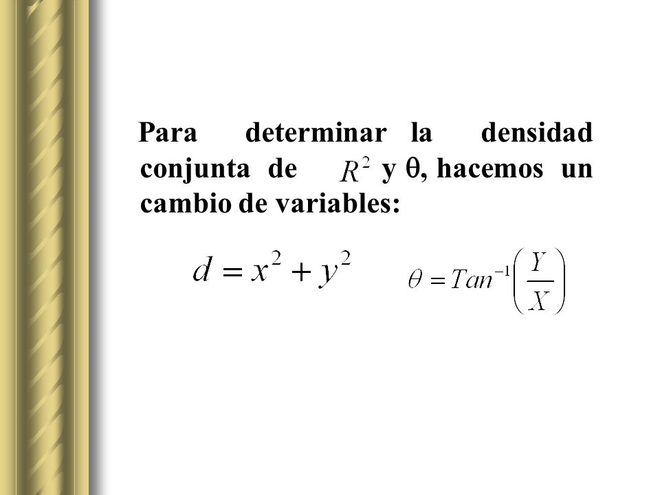 Para determinar la densidad conjunta de y , hacemos un cambio de variables:
