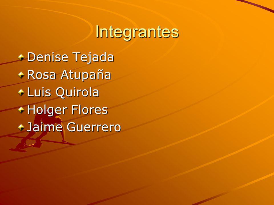 Integrantes Denise Tejada Rosa Atupaña Luis Quirola Holger Flores
