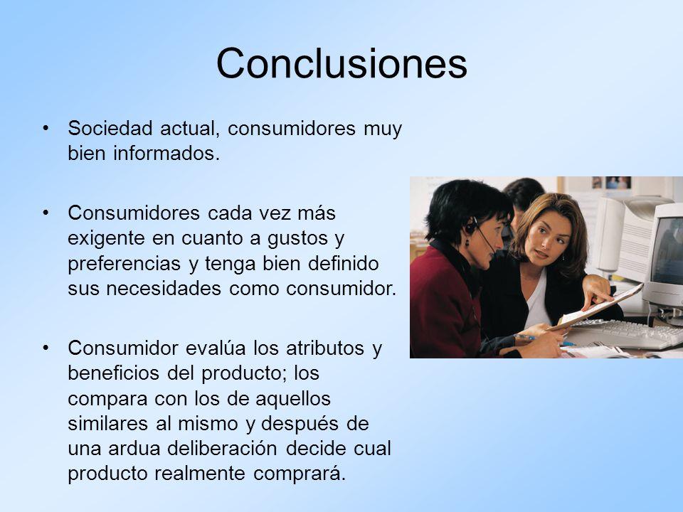 Conclusiones Sociedad actual, consumidores muy bien informados.