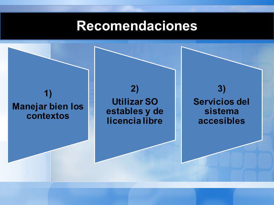 Recomendaciones 2) 3) 1) Utilizar SO estables y de licencia libre