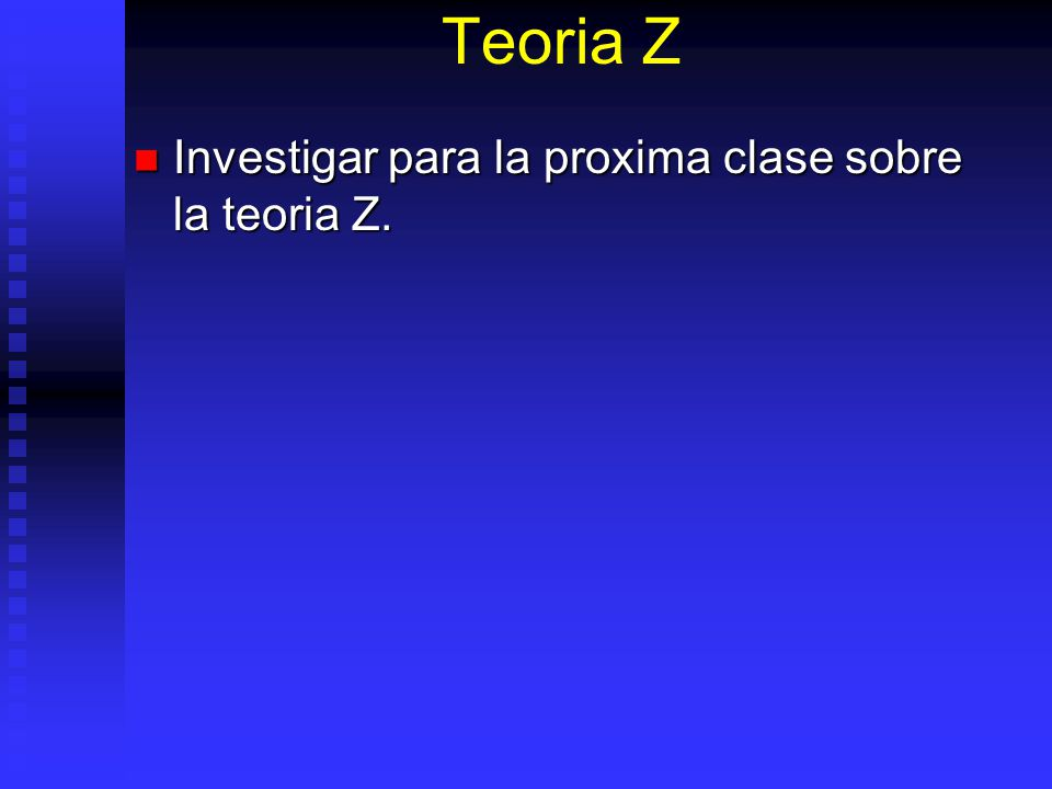 Teoria Z Investigar para la proxima clase sobre la teoria Z.