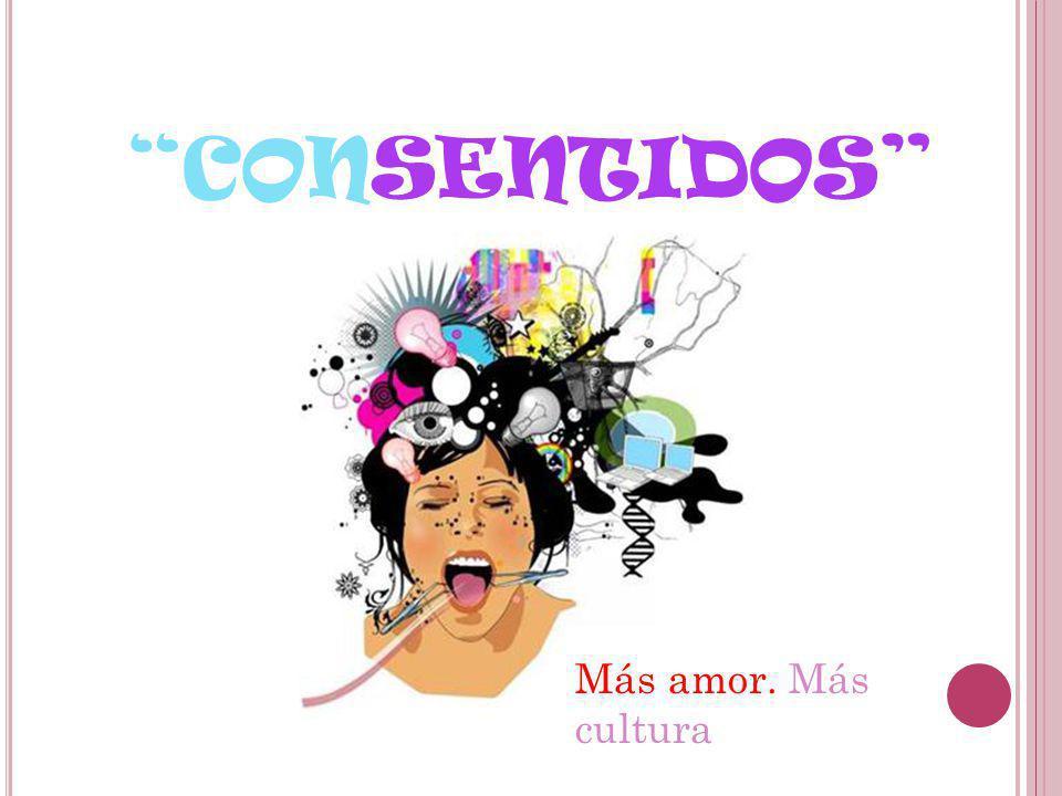 CONSENTIDOS Más amor. Más cultura