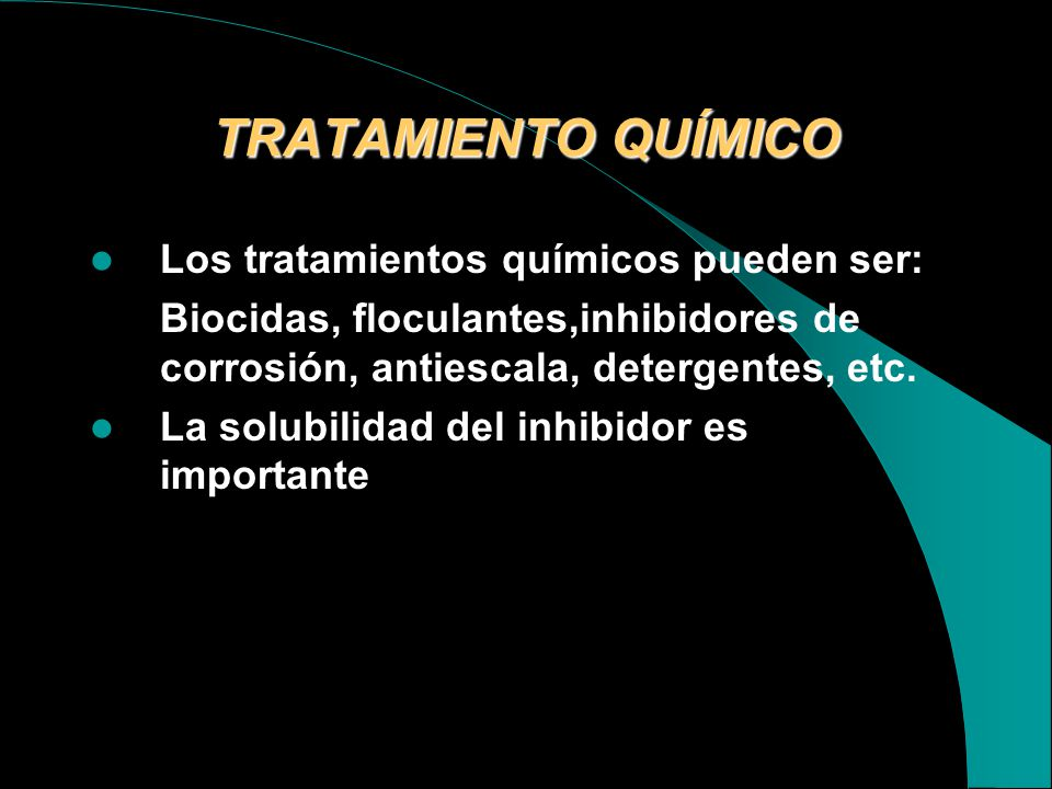 TRATAMIENTO QUÍMICO Los tratamientos químicos pueden ser: