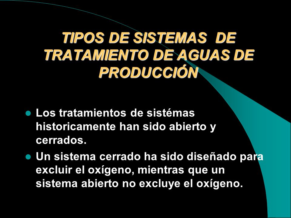 TIPOS DE SISTEMAS DE TRATAMIENTO DE AGUAS DE PRODUCCIÓN