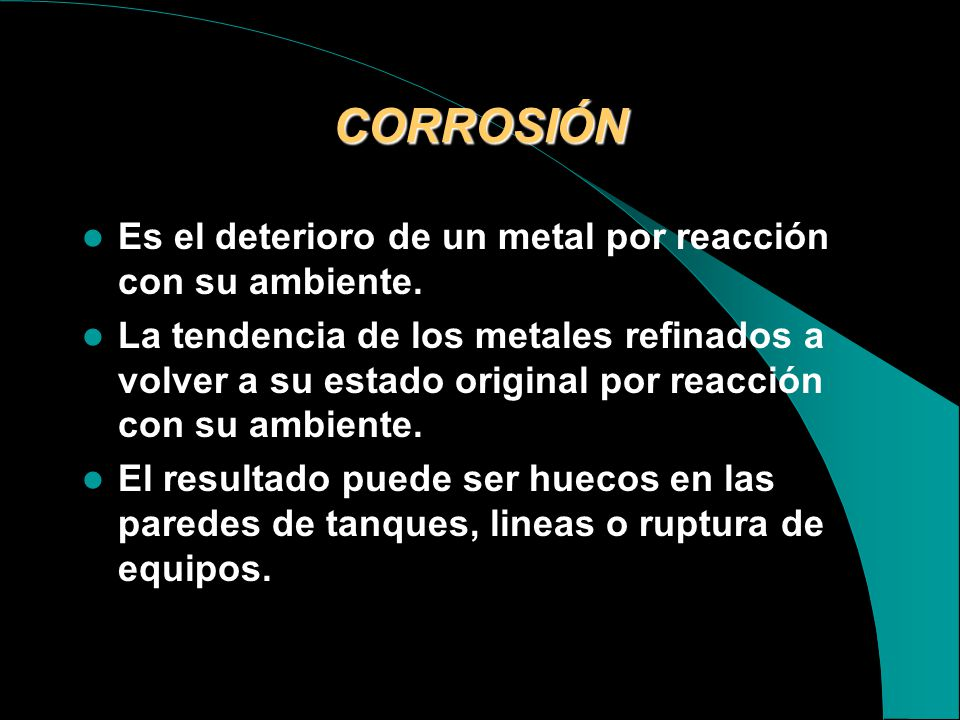 CORROSIÓN Es el deterioro de un metal por reacción con su ambiente.