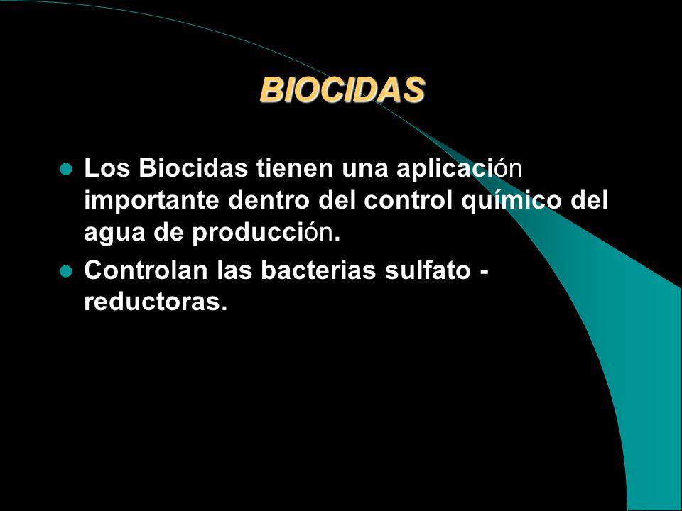 BIOCIDAS Los Biocidas tienen una aplicación importante dentro del control químico del agua de producción.