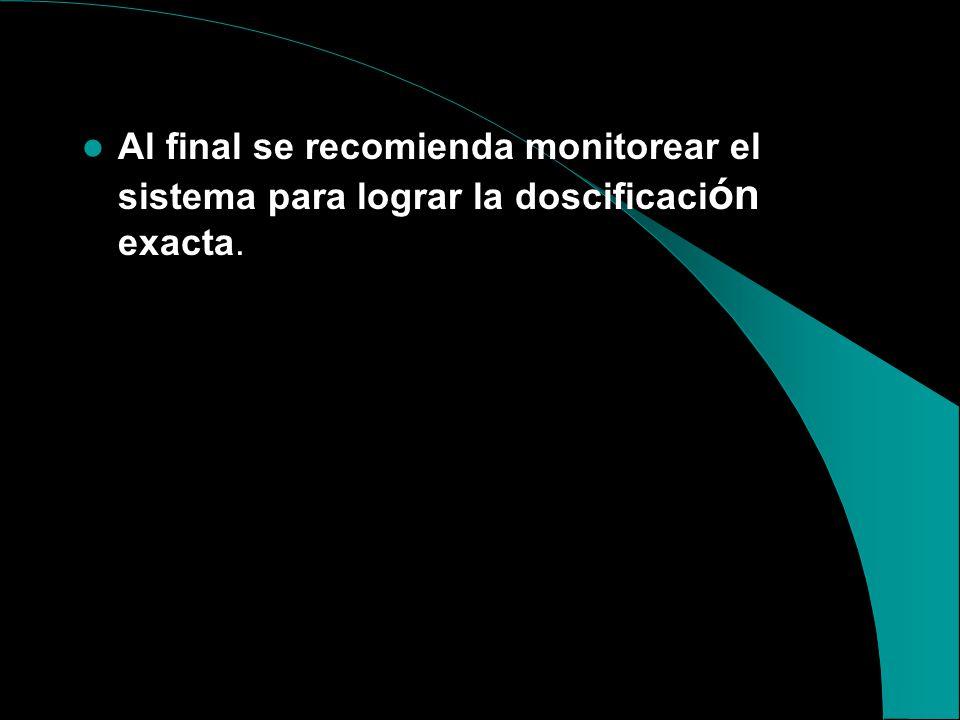Al final se recomienda monitorear el sistema para lograr la doscificación exacta.