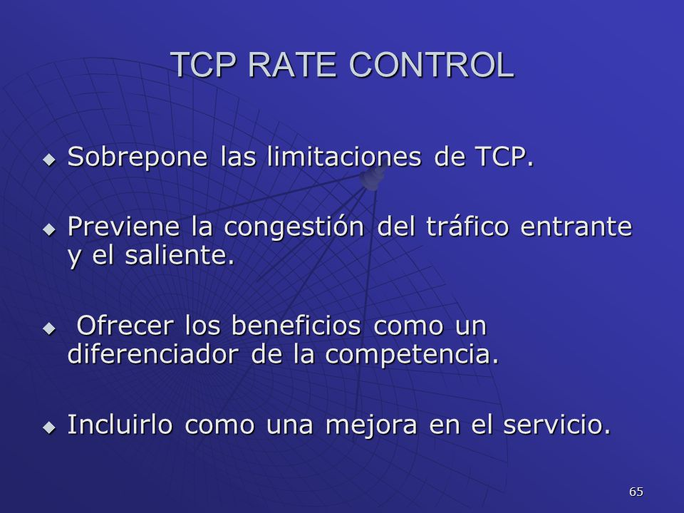 TCP RATE CONTROL Sobrepone las limitaciones de TCP.