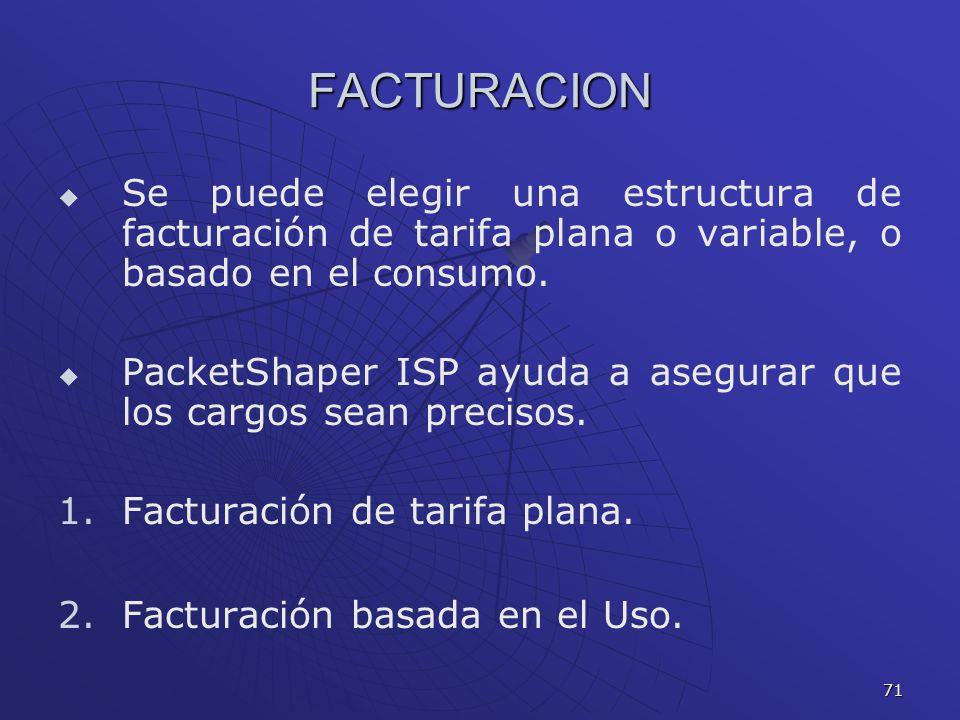 FACTURACION Se puede elegir una estructura de facturación de tarifa plana o variable, o basado en el consumo.
