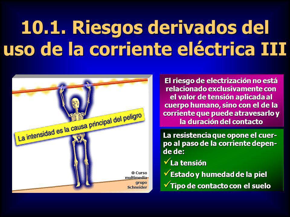 10.1. Riesgos derivados del uso de la corriente eléctrica III
