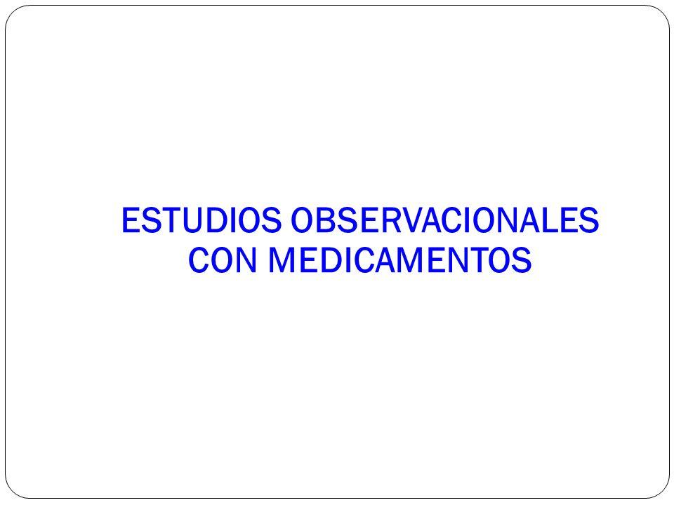 ESTUDIOS OBSERVACIONALES CON MEDICAMENTOS