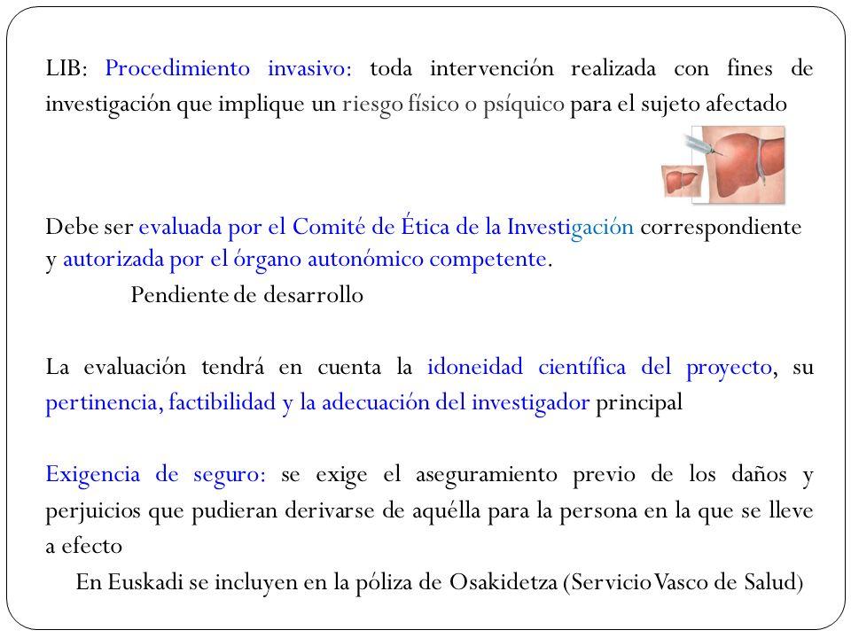 LIB: Procedimiento invasivo: toda intervención realizada con fines de investigación que implique un riesgo físico o psíquico para el sujeto afectado